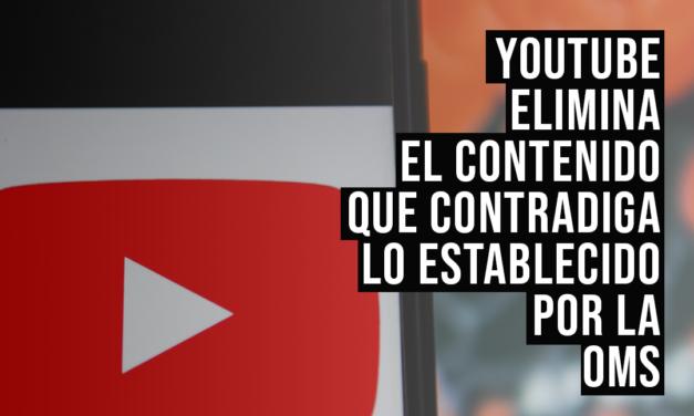 YouTube sí elimina videos que contravengan lo establecido por la OMS sobre el Covid-19