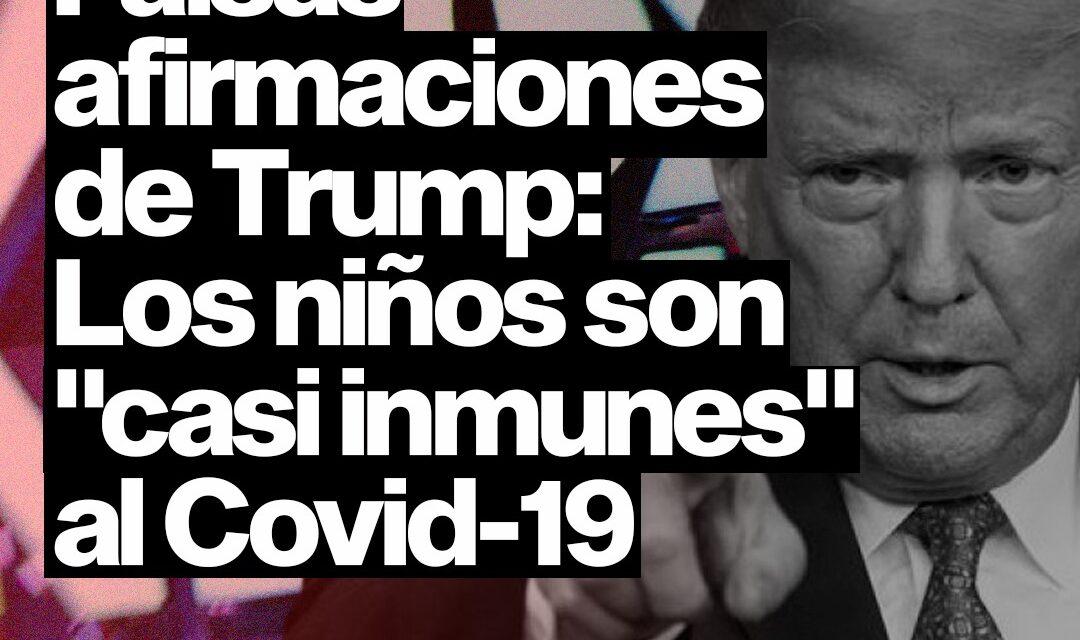 Falsas afirmaciones de Trump: los niños son «casi inmunes» al Covid-19