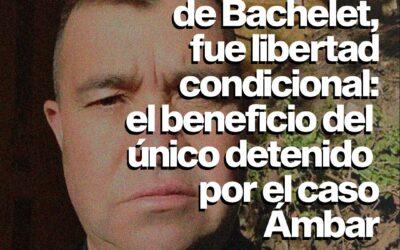 No fue indulto de Bachelet, fue libertad condicional: el beneficio que obtuvo el único detenido por el caso Ámbar