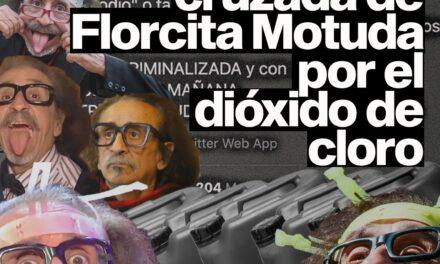 La peligrosa cruzada de Florcita Motuda por el dióxido de cloro