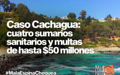 Caso Cachagua: cuatro sumarios sanitarios y multas de hasta $50 millones