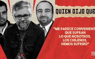 #QuiénDijoQué… «Me parece conveniente que sufran lo que nosotros, los chilenos, hemos sufrido»